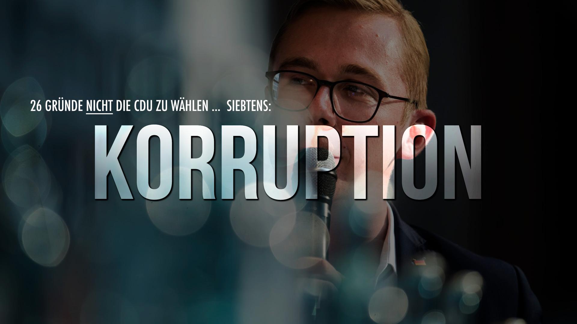 26 Gründe nicht die CDU zu wählen … Siebtens: Korruption