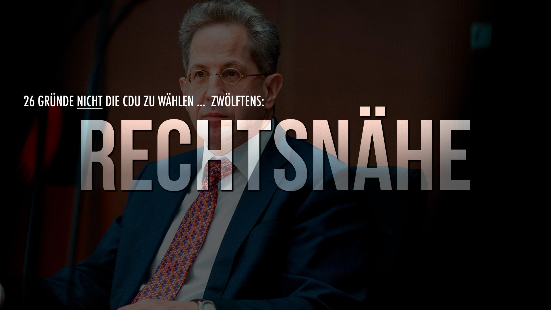 26 Gründe nicht die CDU zu wählen … Zwölftens: Rechtsnähe