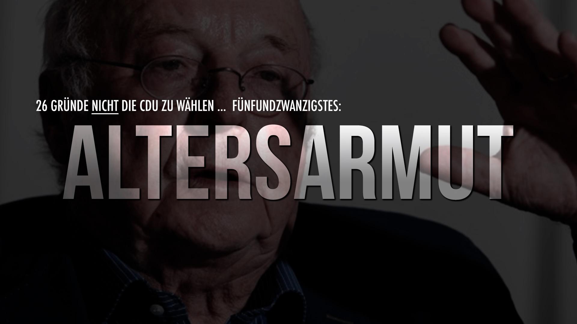 26 Gründe nicht die CDU zu wählen … Fünfundzwanzigstes: Altersarmut